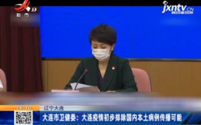 辽宁大连市卫健委:大连疫情初步排除国内本土病例传播可能